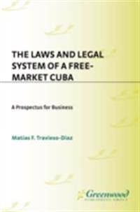Laws and Legal System of a Free-Market Cuba: A Prospectus for Business
