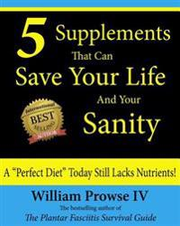 5 Supplements That Can Save Your Life and Your Sanity: A Perfect Diet Today Still Lacks Nutrients!