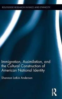 Immigration, Assimilation, and the Cultural Construction of American National Identity
