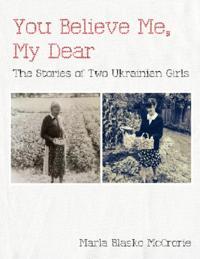 You Believe Me, My Dear: The Stories of Two Ukrainian Girls