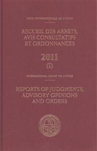 International Court of Justice, Reports of Judgments, Advisory Opinions and Orders 2011 / Cour Internationale De Justice, Recueil Des Arrets, Avis Consultatifs Et Ordonnances 2011