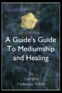 Guide's Guide to Mediumship and Healing