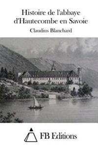 Histoire de L'Abbaye D'Hautecombe En Savoie