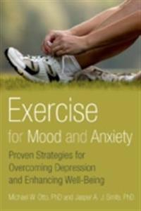 Exercise for Mood and Anxiety: Proven Strategies for Overcoming Depression and Enhancing Well-Being