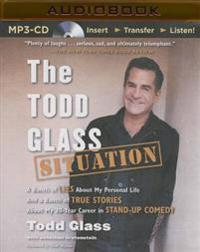 The Todd Glass Situation: A Bunch of Lies about My Personal Life and a Bunch of True Stories about My 30-Year Career in Standup Comedy