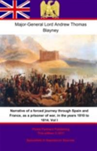 Narrative of a forced journey through Spain and France, as a prisoner of war, in the years 1810 to 1814. Vol. I