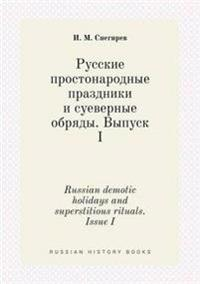 Russian Demotic Holidays and Superstitious Rituals. Issue I