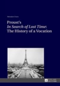 Proust's In Search of Lost Time The History of a Vocation