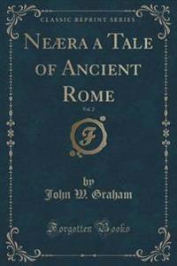 Neaera a Tale of Ancient Rome, Vol. 2 (Classic Reprint)