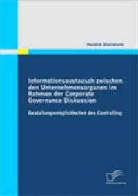 Informationsaustausch zwischen den Unternehmensorganen im Rahmen der Corporate Governance Diskussion: Gestaltungsmoglichkeiten des Controlling