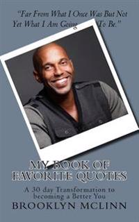 My Book of Favorite Quotes..: A 30 Day Transformation to Becoming a Better You