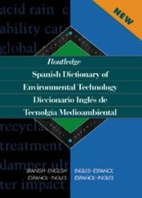 Routledge Spanish Dictionary of Environmental Technology/Diccionario Ingles De Tecnologia Medioambiental