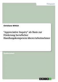 Appreciative Inquiry ALS Basis Zur Forderung Beruflicher Handlungskompetenz Alterer Arbeitnehmer