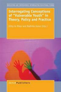 Interrogating Conceptions of Vulnerable Youth in Theory, Policy and Practice