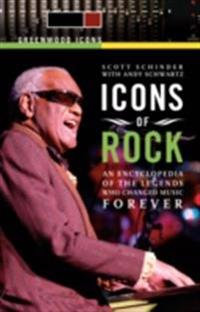 Icons of Rock: An Encyclopedia of the Legends Who Changed Music Forever [2 volumes]