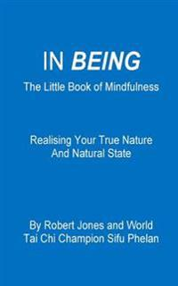 In Being: The Little Book of Mindfulness - Realising Your True Nature and Natural State