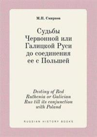 Destiny of Red Ruthenia or Galician Rus Till Its Conjunction with Poland