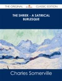 Shriek - A Satirical Burlesque - The Original Classic Edition