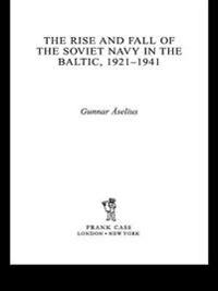 Rise and Fall of the Soviet Navy in the Baltic 1921-1941