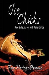 Ice Chicks: One Girl's Journey with Disney on Ice