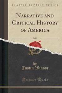 Narrative and Critical History of America, Vol. 8 (Classic Reprint)
