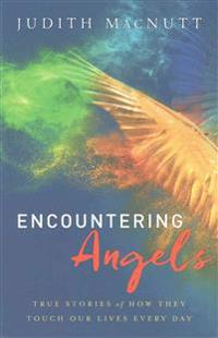 Encountering Angels: True Stories of How They Touch Our Lives Every Day