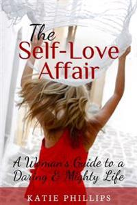 The Self-Love Affair: A Woman's Guide to a Daring & Mighty Life