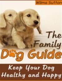 Family Dog Guide - Keep Your Dog Healthy and Happy!
