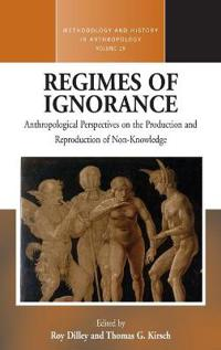 Regimes of Ignorance: Anthropological Perspectives on the Production and Reproduction of Non-Knowledge