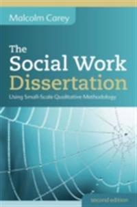 EBOOK: The Social Work Dissertation: Using Small-Scale Qualitative Methodology