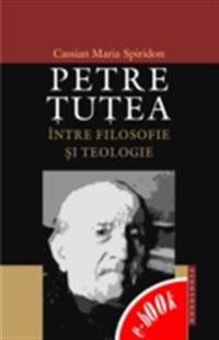 Petre Tutea intre filozofie si teologie