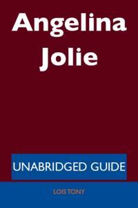 Angelina Jolie - Unabridged Guide