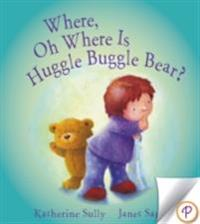 Where, Oh Where Is Huggle Buggle Bear?