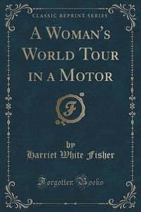 A Woman's World Tour in a Motor (Classic Reprint)
