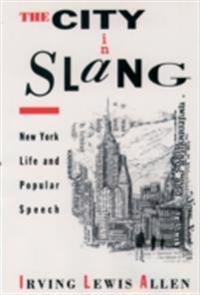 City in Slang: New York Life and Popular Speech