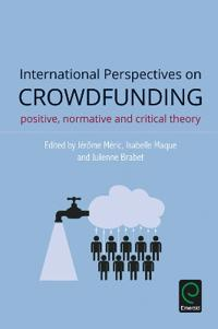 International Perspectives on Crowdfunding: Positive, Normative and Critical Theory
