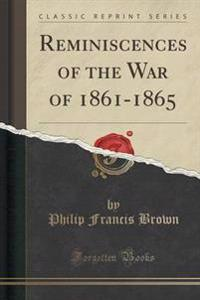 Reminiscences of the War of 1861-1865 (Classic Reprint)