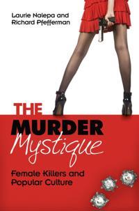 Murder Mystique: Female Killers and Popular Culture