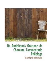 De Antiphontis Oratione De Choreuta Commentatio Philologa
