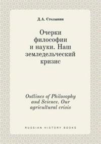 Outlines of Philosophy and Science. Our Agricultural Crisis