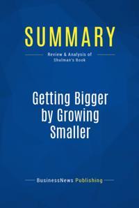 Summary: Getting Bigger by Growing Smaller - Joel Shulman