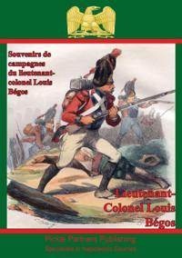 Souvenirs De Campagnes Du Lieutenant-Colonel Louis Begos