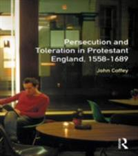 Persecution and Toleration in Protestant England 1558-1689