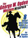 George W. Ogden Western MEGAPACK (TM): 8 Classic Novels and Stories