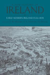 New History of Ireland: Volume III: Early Modern Ireland 1534-1691