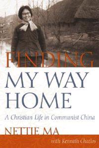 Finding My Way Home: A Christian Life in Communist China