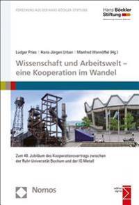 Wissenschaft Und Arbeitswelt - Eine Kooperation Im Wandel: Zum 40. Jubilaum Des Kooperationsvertrags Zwischen Der Ruhr-Universitat Bochum Und Der Ig M