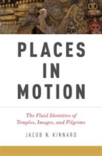 Places in Motion: The Fluid Identities of Temples, Images, and Pilgrims