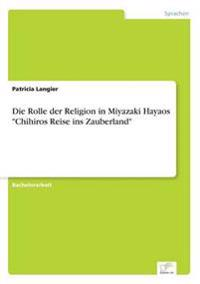 """Die Rolle Der Religion in Miyazaki Hayaos """"Chihiros Reise Ins Zauberland"""""""