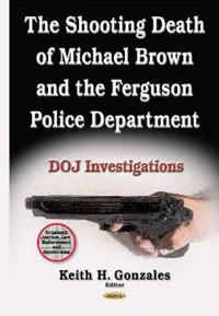 The Shooting Death of Michael Brown and the Ferguson Police Department
